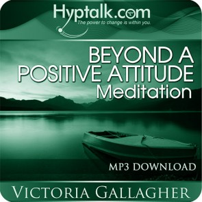 Beyond a Positive Attitude Meditation