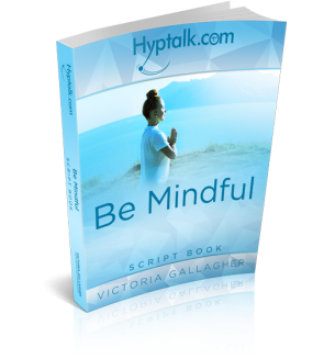 Be Mindful Hypnosis Script eBook