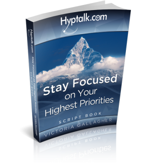 Stay Focused on Your Highest Priorities Hypnosis Script eBook